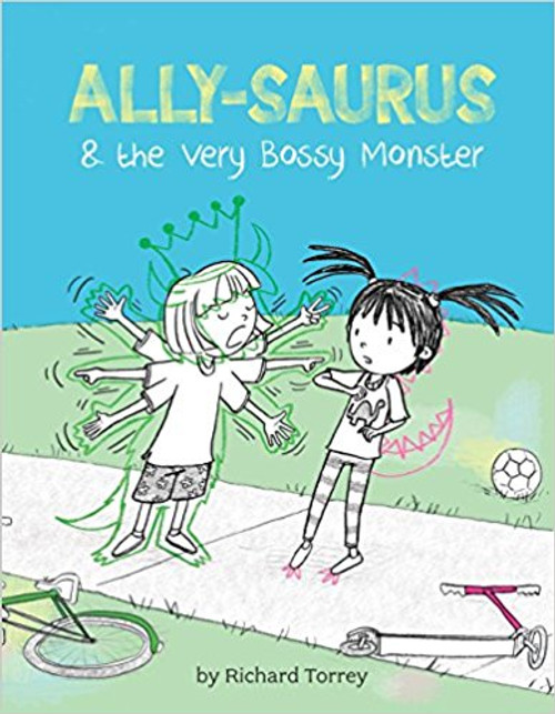 Ally-Saurus & the Very Bossy Monster by Rich Torrey