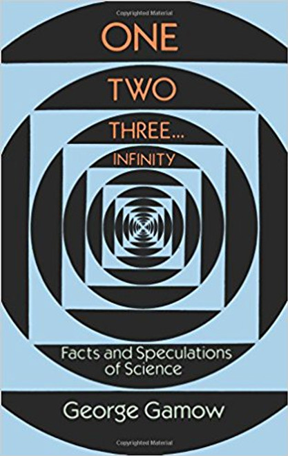 Onw Two Three…Infinity: Facts and Speculations of Science by George Gamow
