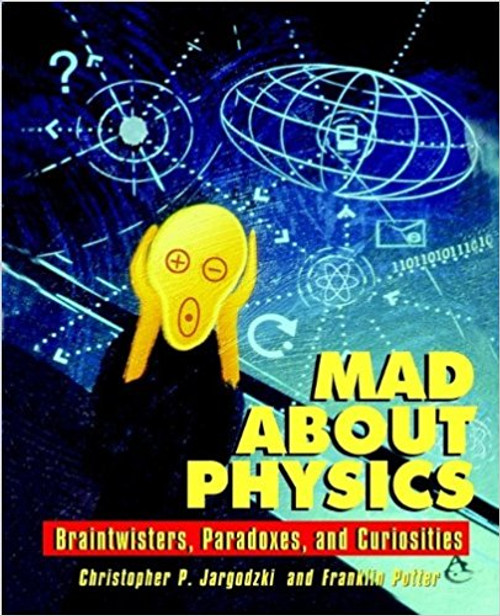 Mad about Physics: Braintwisters, Paradoxes, and Curiosities by Christopher Jargodzki