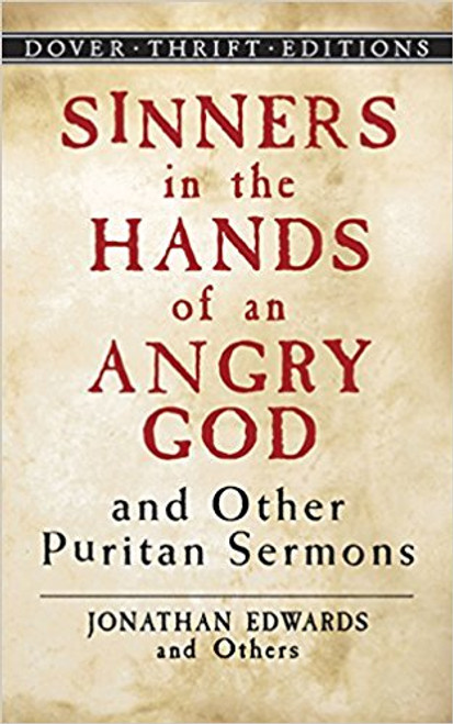 Sinnners in the Hands of an Angry God and Other Puritan Sermons by Jonathan Edwards