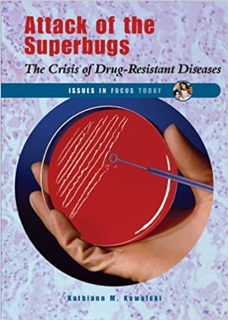 Attack of the Superbugs: The Crisis of Drus-Resistant Diseases lb by Kathiann M Kowalski