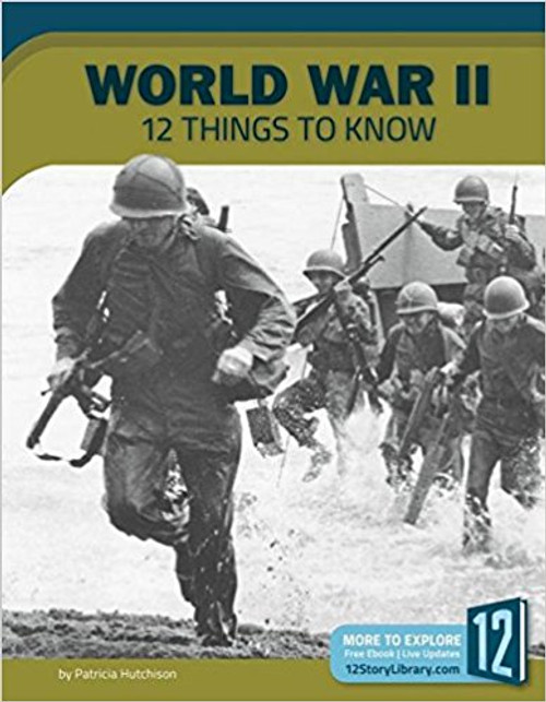 World War II: 12 Things to Know by Patricia Hutchison