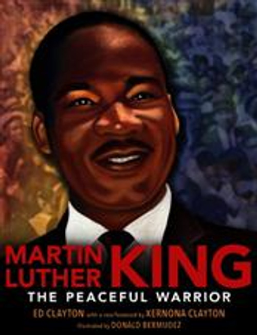 Martin Luther King: The Peaceful Warrior by Ed Clayton
