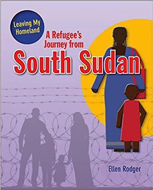A Refugee's Journey from South Sudan (Leaving My Homeland ) by Ellen Roger