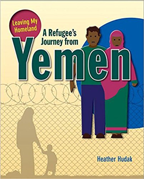 A Refugee's Journey from Yemen ( Leaving My Homeland ) by Heather Hudak