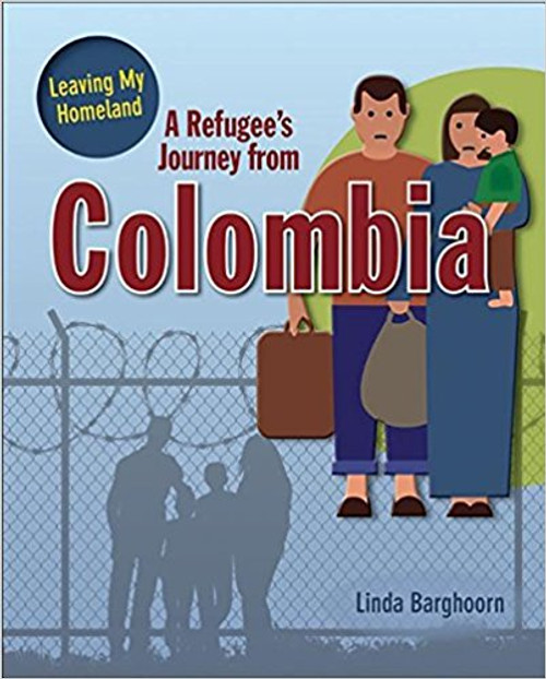 A Refugee's Journey from Colombia ( Leaving My Homeland ) by Linda Barghoorn