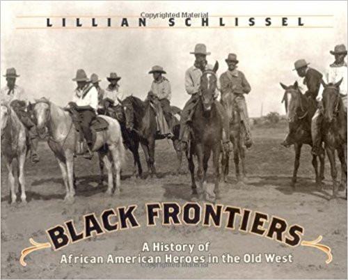 Black Frontiers: A History of African American Heroes in the Old West by Lillian Schilissel