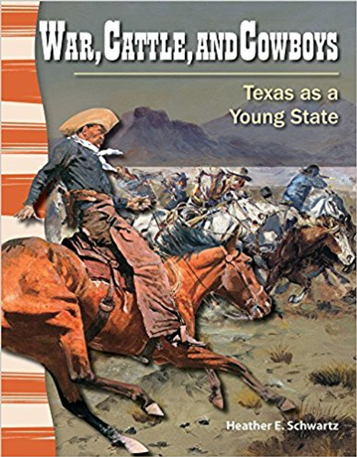 War, Cattle, and Cowboys: Texas as a Young State by Heather E Schwartz