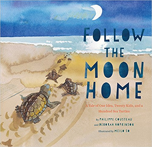 Follow the Moon Home: A Tale of One Idea, Twenty Kids, and a Hundred Sea Turtles by Phillippe Cousteau