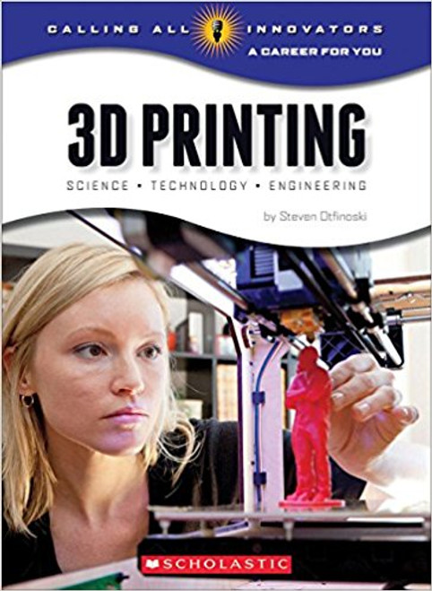 3D Printing: Science, Technology, Engineering by Steven Oftinoski
