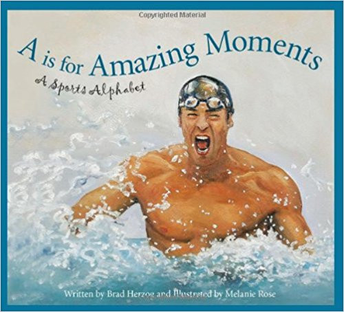 A is for Amazing Moments: A Sports Alphabet by Brad Herzog