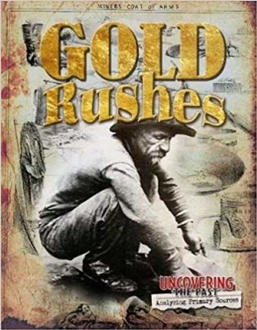 Gold Rushes (Uncovering the Past: Analyzing Primary Sources) by Natalie Hyde