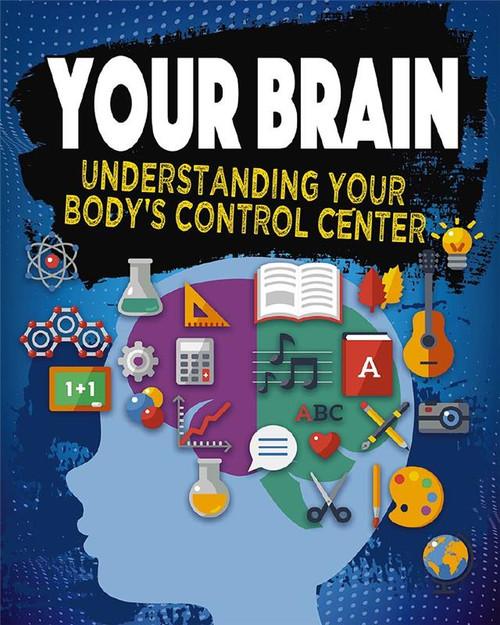 Your Brain - Understanding Your Body's Control Center by Jeff Szpirglas