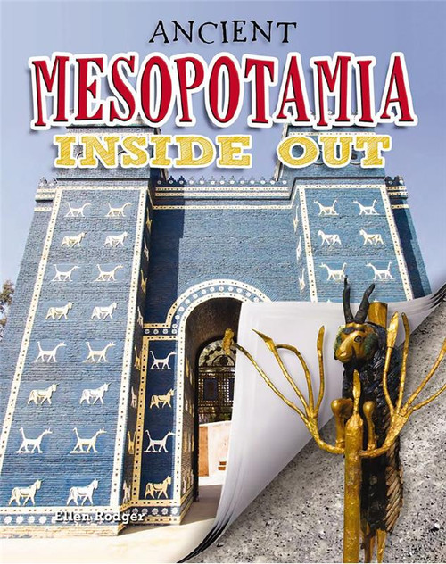 Ancient Mesopotamia Inside Out by Ellen Rodger