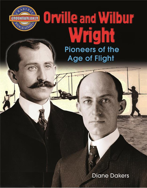 Orville and Wilbur Wright: Pioneers of the Age of Flight by Diane Dakers