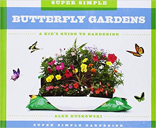 Super Simple Butterfly Gardens: A Kid's Guide to Gardening (Hard Cover) by Alex Kuskowski