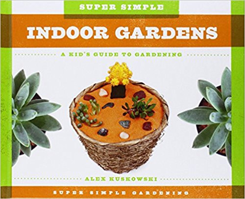 Super Simple Indoor Gardens: A Kid's guide to Gardening (Hard Cover) by Alex Kuskowski