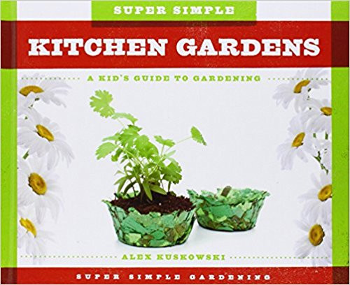 Super Simple Kitchen Gardens: A kid's Guide to Gardening (Hard Cover) by Alex Kuskowski