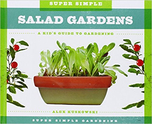 Super Simple Salad Gardens: A Kid's guide to Gardening (Hard Cover) by Alex Kuskowski