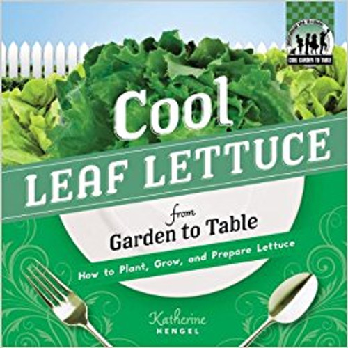 Cool Leaf Lettuce from Garden to Table: How to Plant, Grow, and Prepare Lettuce lb by Katherine Hengel