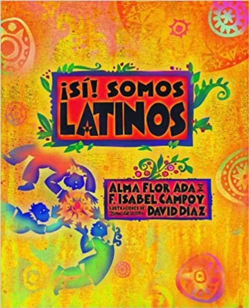 Si! Somos Latinos: Yes! We Are Latinos by Ada Alma Flor by Ada Alma Flor