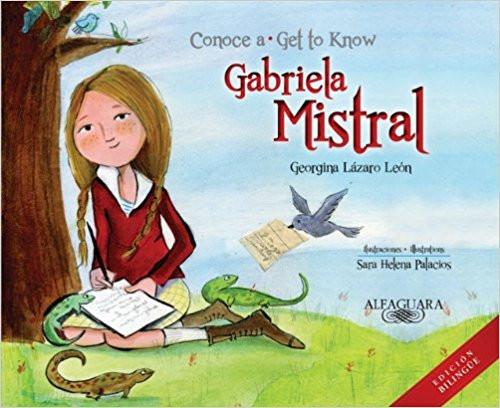 Conoce a Gabriela Mistral/Get to Know Gabriela Mistral by Georgina Lazaro Leon by Georgina Lazaro Leon