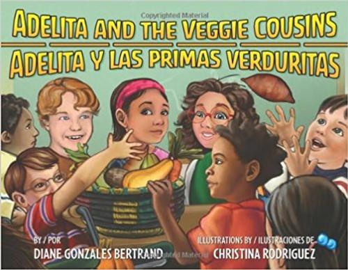 Adelita and the Veggie Cousins/Adelita y Las Primas Verduritas by Diane Gonzales Bertrand by Diane Gonzales Bertrand