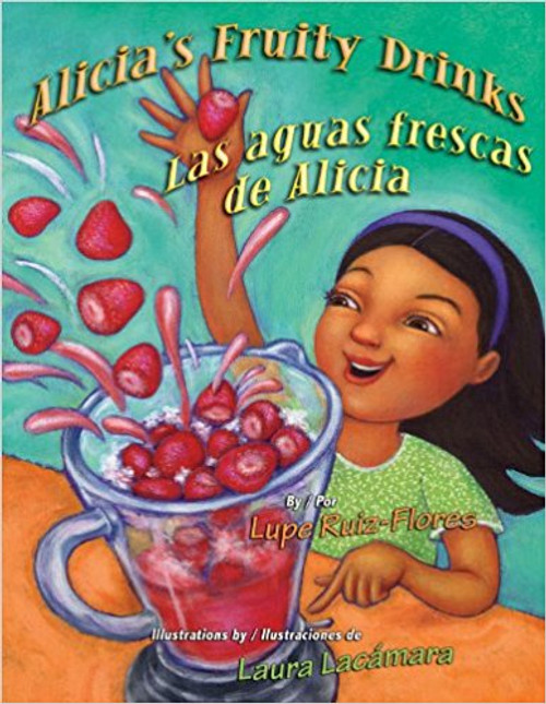 Alicia's Fruity Drinks / Las Aguas Frescas de Alicia by Lupe Ruiz-Flores