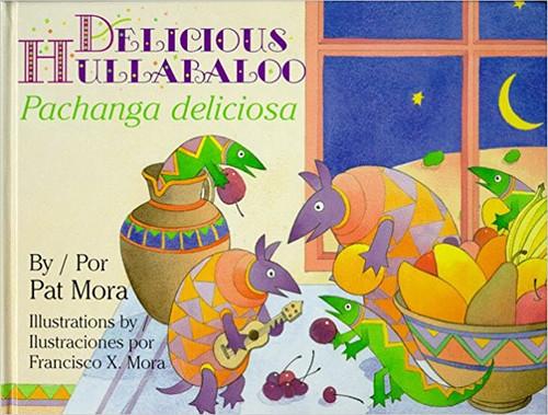 Delicious Hulabaloo/Pachanga Deliciosa by Pat Mora by Pat Mora