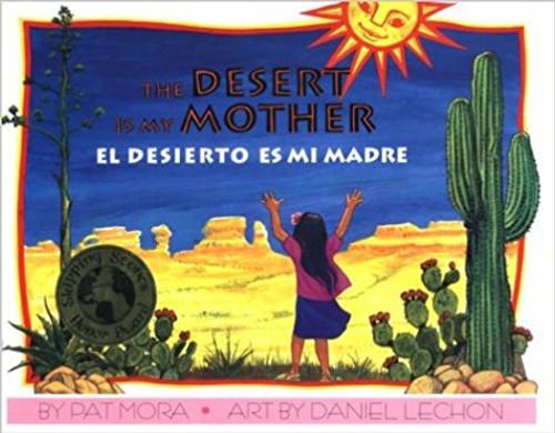 The Desert Is My Mother / El Desierto Es Mi Madre by Pat Mora