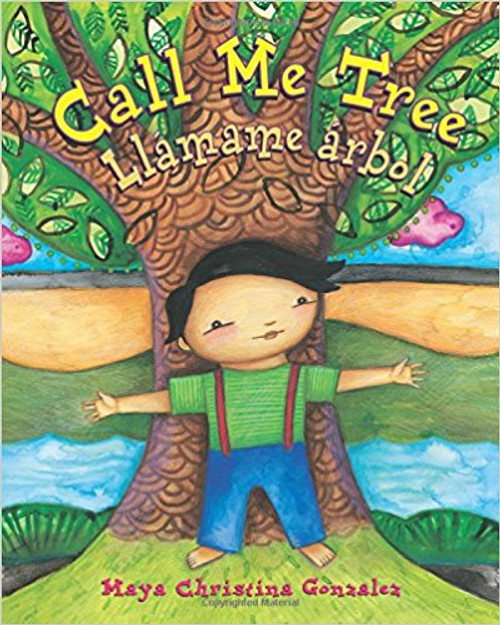 Call Me Tree: Llamame Arbol by Maya Christina Gonzalez