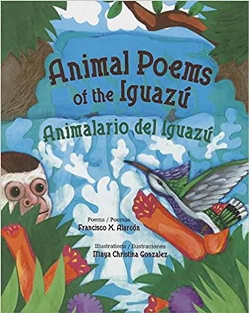 Animal Poems of the Iguazu: Animalario del Iguazu by Francisco X Alarcon by Francisco X Alarcon