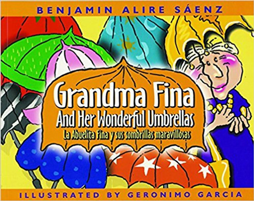 Abuelita Fina y Sus Sombrillas Maravillosas/Grandma Fina And Her Wonderful Umbrellas by Benjamin Alire Saenz by Benjamin Alire Saenz