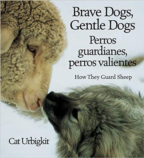Brave Dogs, Gentle Dogs/Perros Guardianes, Perros Valientes: How They Guard Sheep/Como Pastorean Las Ovejas by Cat Urbigkit