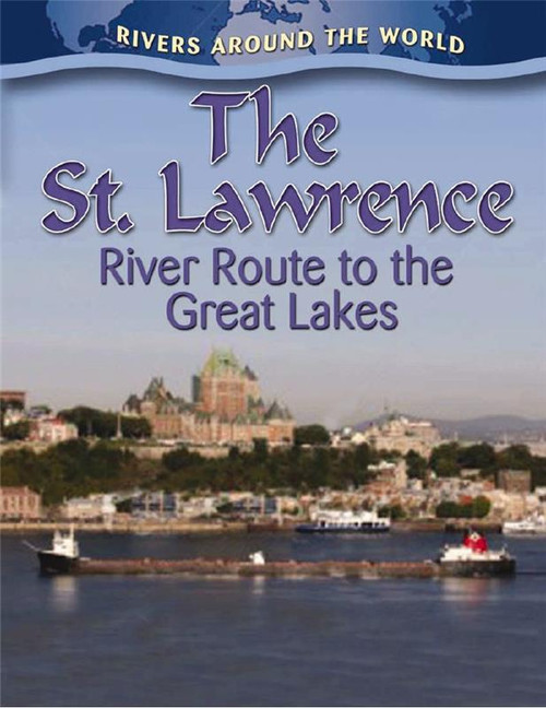 The St. Lawrence: River Route to the Great Lakes by Lynn Peppas