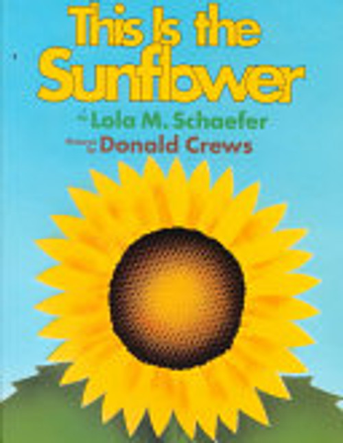 This Is the Sunflower by Lola M. Schaefer
