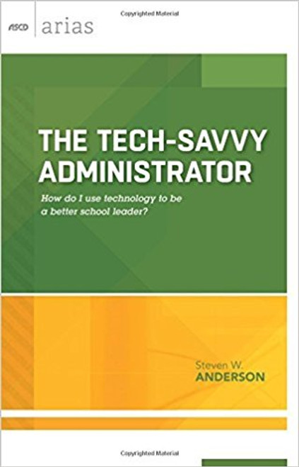 Tech-Savvy Administrator: How Do I Use Technology to Be a Better School Leader?