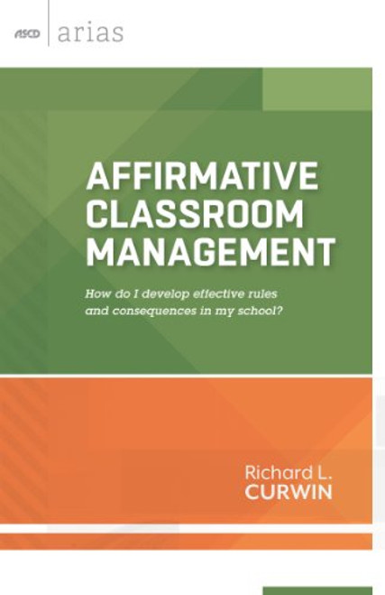 Affirmative Classroom Management: Hoe Do I Develop Effective Rules and Consequences in My School?