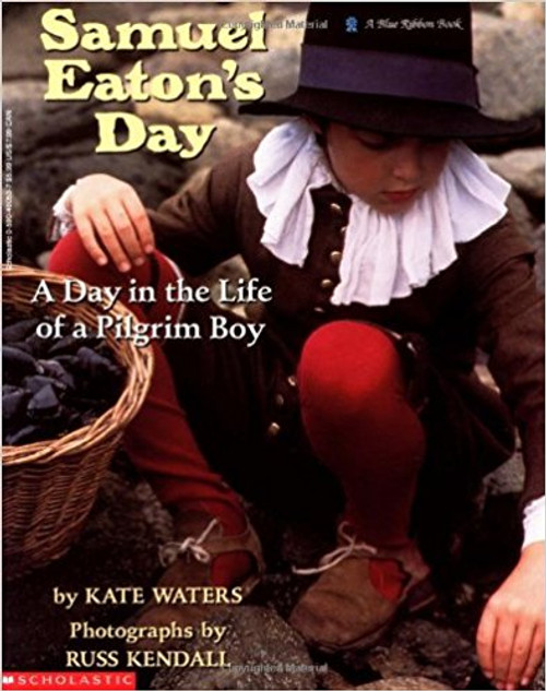 Samuel Eaton's Day: A Day in the life of a Pilgrim Boy by Kate Waters