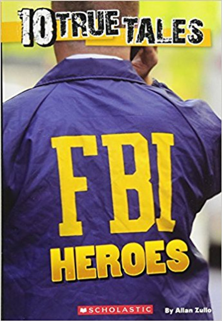10 True Tales: FBI Heroes by Allan Zullo