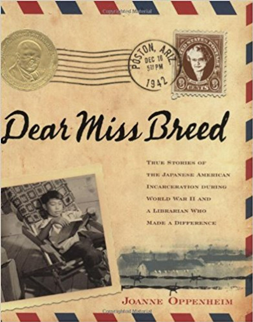 Dear Miss Breed: True Stories of the Japanses Incarceration During World War II and a Librarian Who Made a Difference by Joanne F Oppenheim