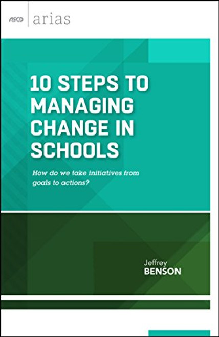 10 Steps to Managing Change in Schools: How Do We Take Initiatives from Goals to Actions?