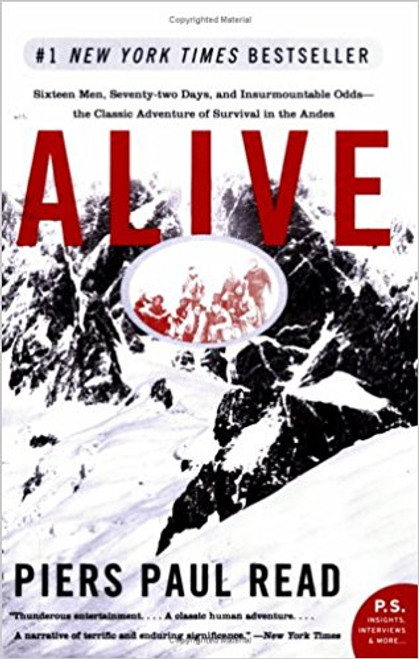 Alive: Sixteen Men, Seventy-Two Days, and Insurmountable Odds--The Classic Adventure of Survival in the Andes by Piers, Paul Reed