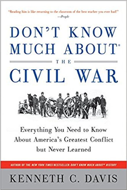 Don't Know Much about the Civil War: Everything You Need to Know about America's Greatest Conflict But Never Learned by Kenneth C Davis
