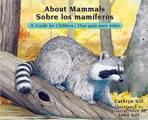 About Mammals: A Guide for Children / Sobre Los Maniferos: Una Guia Para Ninos by Cathryn Sill