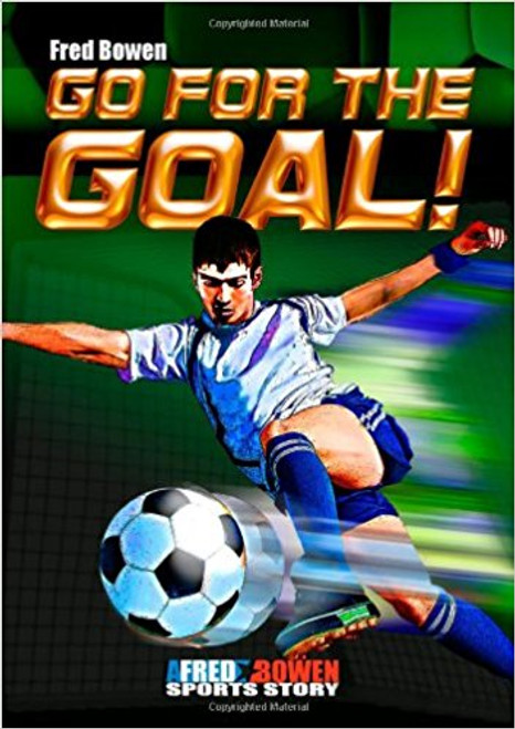 Go for the Goal! by Fred Bowen