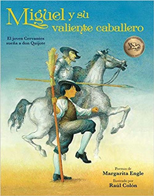 Miguel y Su Valiente Caballero: El Joven Cervantes Suena a Don Quixote by Margarita Engle