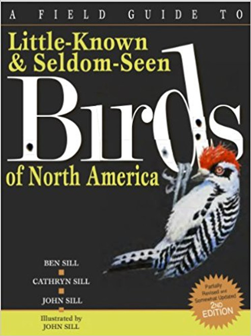 A Field Guide to Little-Known and Seldom-Seen Birds of North America by Ben Sill