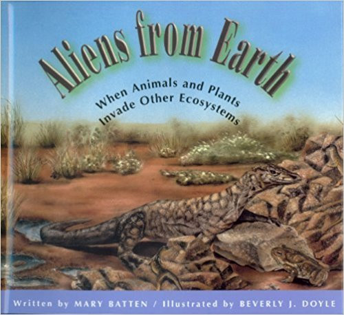 Aliens from Earth: When Animals and Plants Invade Other Ecosystems hc by Mary Batten