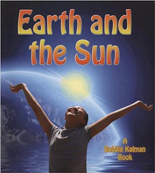 Earth and the Sun by Bobbie Kalman